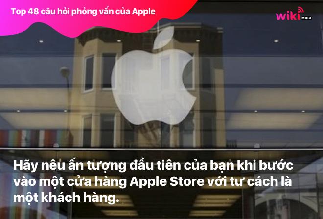 Hãy nêu ấn tượng đầu tiên của bạn khi bước vào một cửa hàng Apple Store với tư cách là một khách hàng.