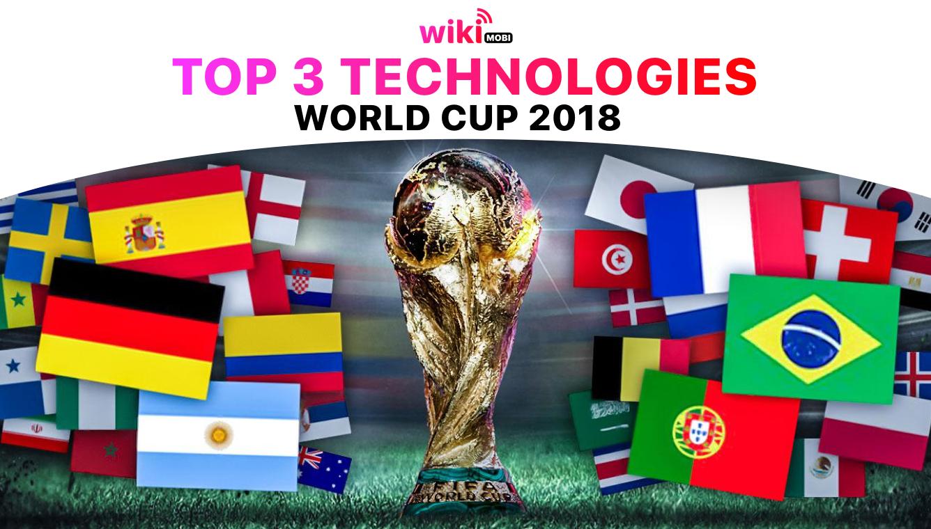 Top 3 công nghệ sẽ áp dụng tại World Cup 2018