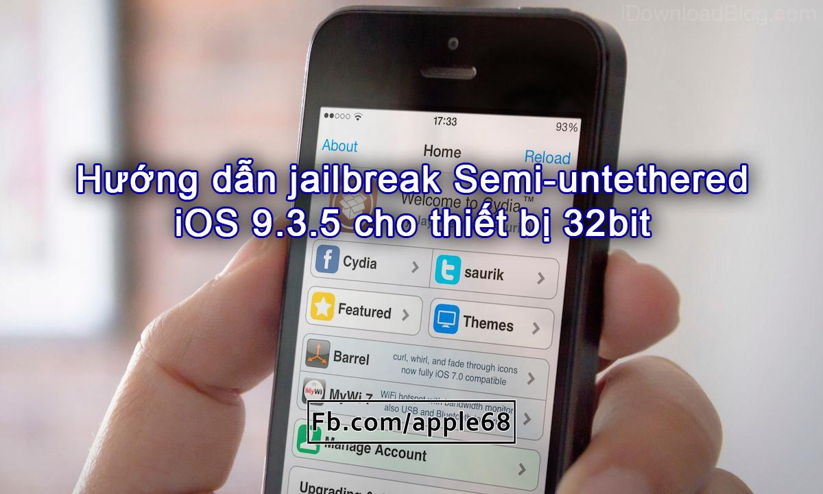 Hướng dẫn jailbreak iOS 9.3.5 Semi-untethered thiết bị 32bit